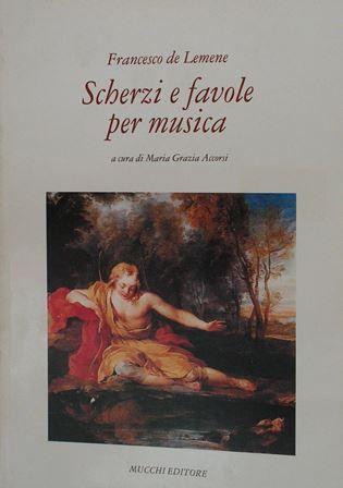 Scherzi e favole per musica / Francesco de Lemene ; a cura di Maria Grazia Accorsi - Modena : Mucchi, imp. 1992