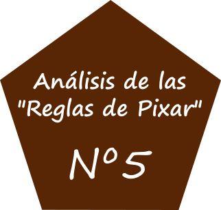 """Análisis de las """"Reglas de Pixar"""" nº 5"""