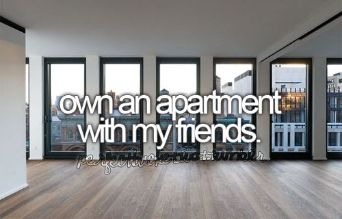 own an apartment with my friends.