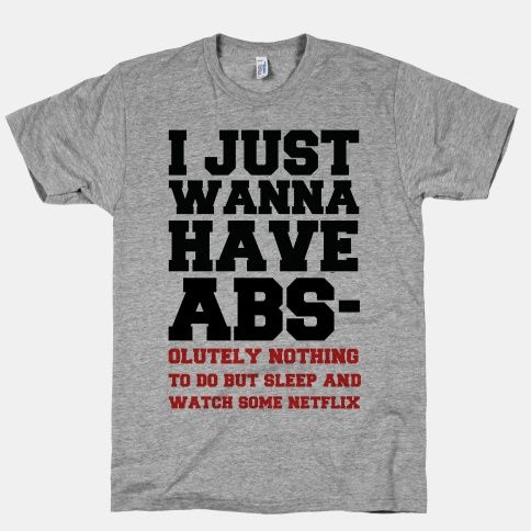 I Just Wanna Have Abs-olutely Nothing To Do #workout #fitness #sleep #tired #netflix