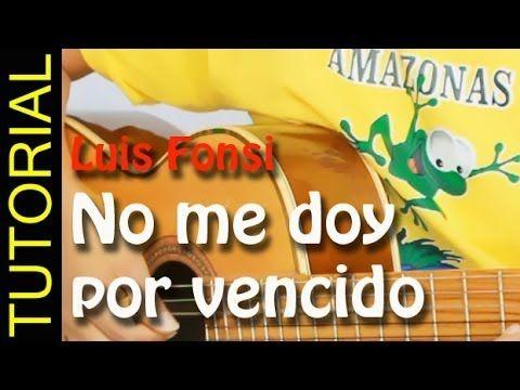 Como Tocar No Me Doy Por Vencido En Guitarra Luis Fonsi Acordes Tutorial Youtube Aprender A Tocar Guitarra Me Doy Por Vencido Guitarras