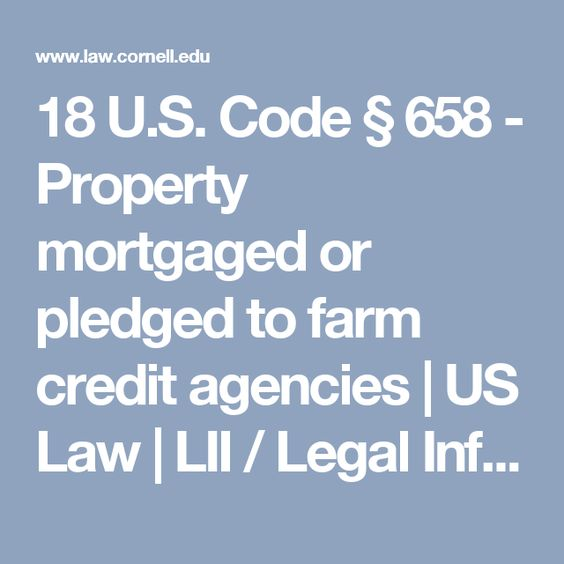 18 U.S. Code § 658 - Property mortgaged or pledged to farm credit agencies | US Law | LII / Legal Information Institute
