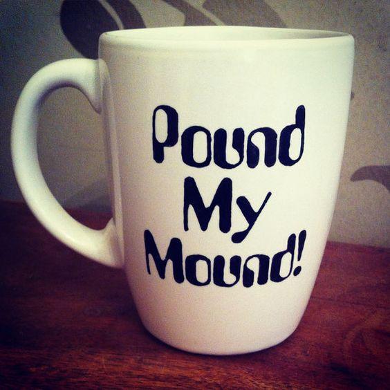 Hand Decorated 'Pound My Mound    ...Please' Mug by Holyflaps