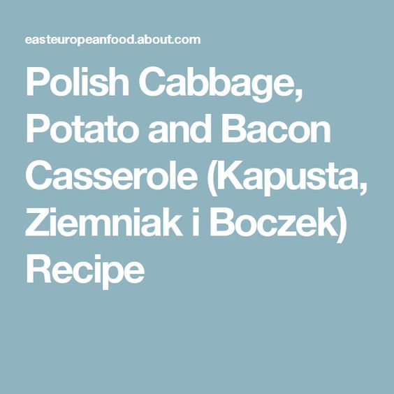 Polish Cabbage, Potato and Bacon Casserole (Kapusta, Ziemniak i Boczek) Recipe