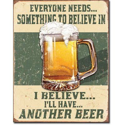Buy New: $14.10: Beer Humor Tin Metal Sign : Believe In Something