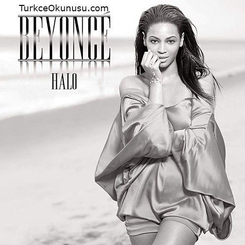 Beyonce Halo Turkce Okunusu Beyonce Sarkilar Okuma