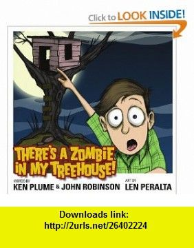 Theres A Zombie In My Treehouse! (9780557289325) Ken Plume, John Robinson, Len Peralta , ISBN-10: 0557289327  , ISBN-13: 978-0557289325 ,  , tutorials , pdf , ebook , torrent , downloads , rapidshare , filesonic , hotfile , megaupload , fileserve