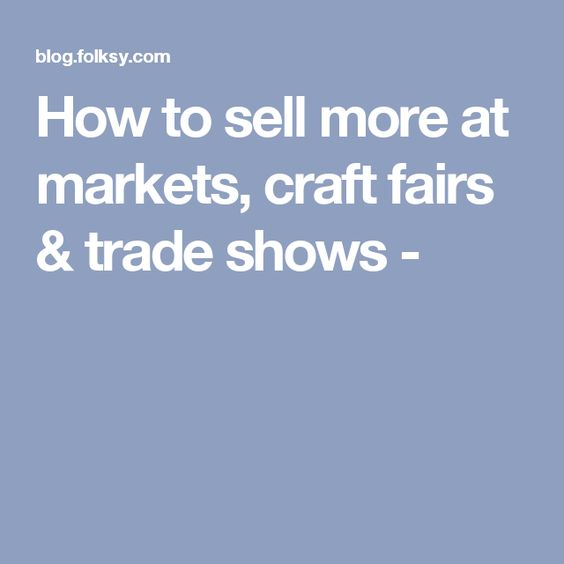 How to sell more at markets, craft fairs & trade shows -