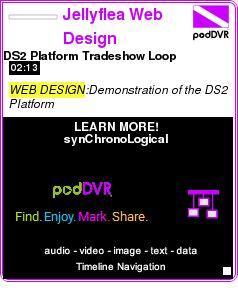#WEB #PODCAST  Jellyflea Web Design    DS2 Platform Tradeshow Loop    LISTEN...  http://podDVR.COM/?c=6f222ad3-8f67-2c1e-10ef-738e29c8ee21