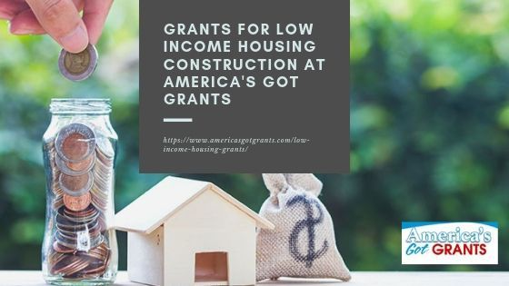 Grants For Low Income Housing Construction At America S Got Grant Low Income Housing Low Income Income