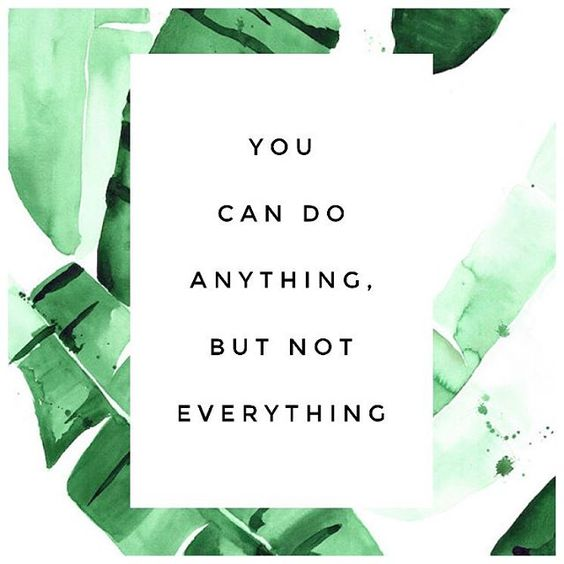 A good reminder that you are capable of anything you put your mind to. But, sometimes we over extend ourselves and wear ourselves out. Focus your energy on activities that make you happy- whatever those may be!