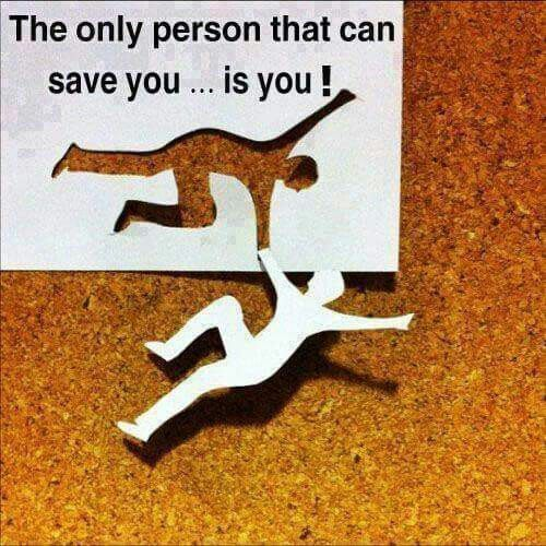 The only person that can save you...is you!
