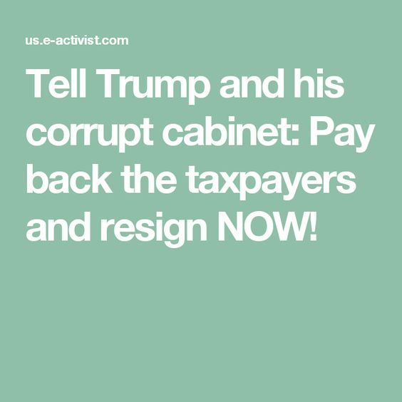 Tell Trump and his corrupt cabinet: Pay back the taxpayers and ...