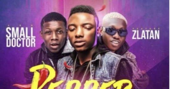 Download Mp3 Small Terry A Pepper Ft Zlatan Small Doctor Doctor Latest Music Going Solo