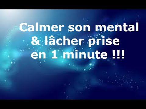Calmer son mental et lâcher prise en 1 minute ! - YouTube                                                                                                                                                     Plus