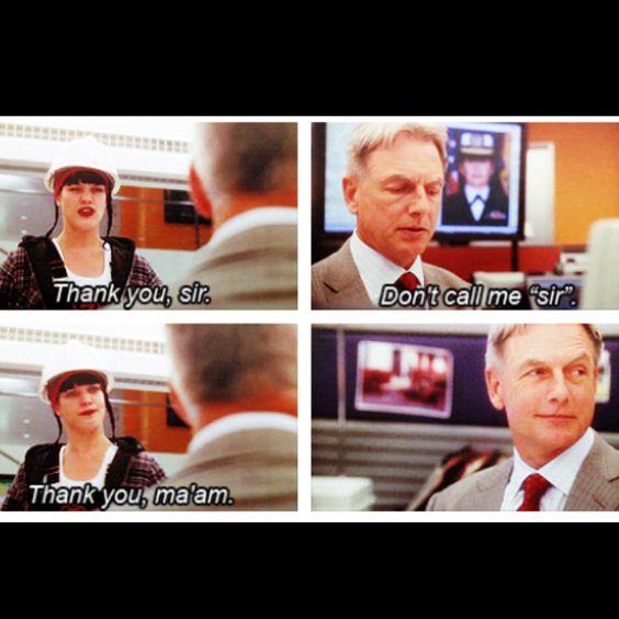 "Abby: Thank you, sir. Gibbs: Don't call me ""sir"". Abby: Thank you, ma'am. NCIS quotes"