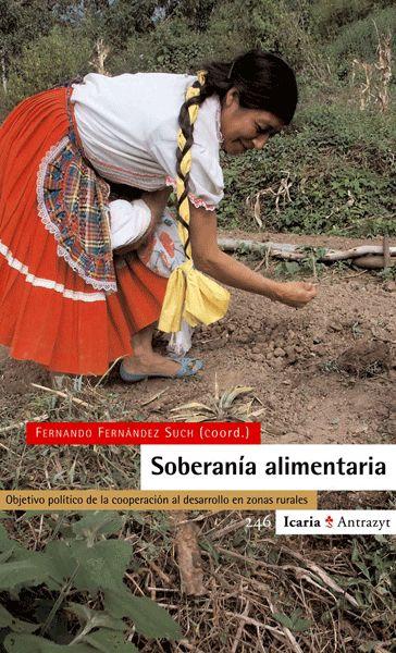 SOBERANÍA ALIMENTARIA. Fernández Such, Fernando. En el avance de la soberanía alimentaria, la cooperación al desarrollo se ha visto cuestionada. Muchas ONGD se han atrevido a avanzar reflexionando sobre lo que se hace y reformulando los principios sobre los que actúan. En este espacio situamos este libro, con la intención de contribuir de manera más positiva y coherente al desarrollo y futuro de todas las comunidades rurales. Disponible en @ http://roble.unizar.es/record=b1486968~S4*spi
