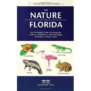 The Nature of Florida: An Introduction to Familiar Plants, Animals & Outstanding Natural Attractions (Waterford Field Guides) (Paperback)  1583553029