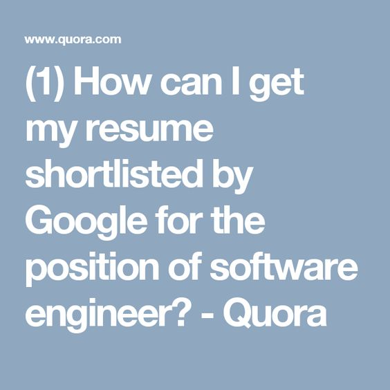 1) How can I get my resume shortlisted by Google for the position - how can i get a resume