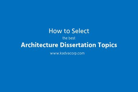 How To Select The Best Architecture Dissertation Topic For Final Year Thesi Architectural Topics Environmental Engineering Civil And Related