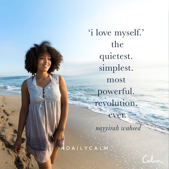 'i love myself' the quietest. simplest. most powerful. revolution. ever. — Nayyirah Waheed Quote from the Daily Calm