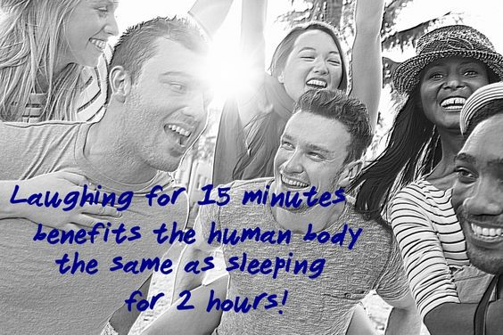Laughing for 15 minutes benefits the human body the same sleeping for 2 hours.