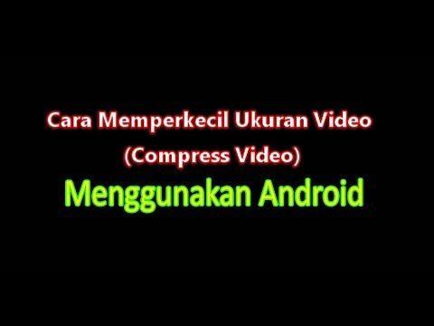 Tips Cara Kompres Video Di Hp Android Selengkapnya Di Website Iqbalnana Tips Cara Dan Hiburan Trik Android Android Tips