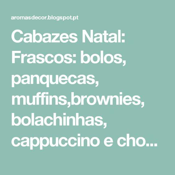 Cabazes Natal: Frascos: bolos, panquecas, muffins,brownies, bolachinhas, cappuccino e chocolate quente ~ Aromas de Cor