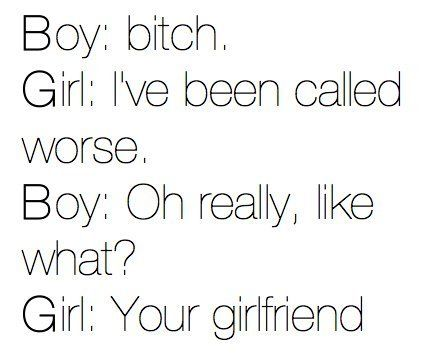 Boy: Bitch  Girl: Punches him in the face