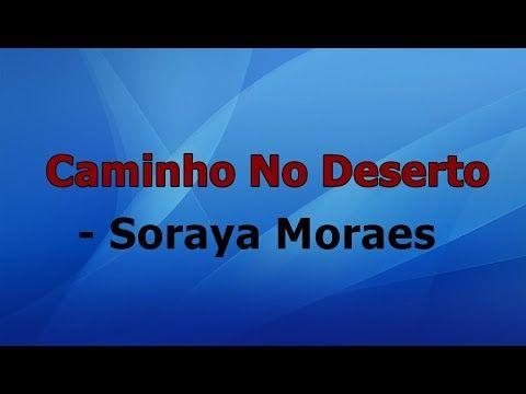 Caminho No Deserto Soraya Moraes Playback Com Letra Youtube