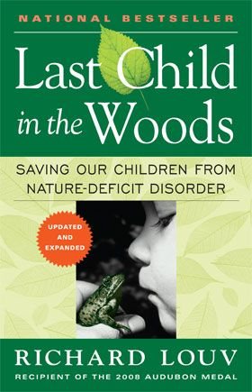 I've read this.  It is a great book.  In this influential work about the staggering divide between children and the outdoors, child advocacy expert Richard Louv directly links the lack of nature in the lives of today's wired generation—he calls it nature-deficit—to some of the most disturbing childhood trends, such as the rises in obesity, attention disorders, and depression.    Last Child in the Woods is the first book to bring together a new and growing body of research indicating that direct exposure to nature is essential for healthy childhood development and for the physical and emotional health of children and adults. More than just raising an alarm, Louv offers practical solutions and simple ways to heal the broken bond—and many are right in our own backyard.: Book Club, Books Worth Reading, Learning Environment, Deficit Disorder, Books To Read