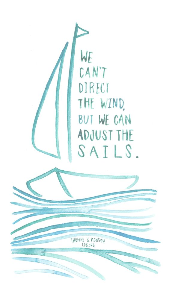 We can't direct the wind, but we can adjust the sails. —Thomas S. Monson #LDS: