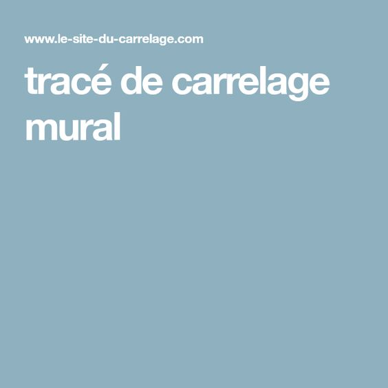 Trace De Carrelage Mural Pose Carrelage Mural Poser Du Carrelage Carrelage Mural