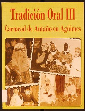 Tradición oral III : carnaval de antaño en Agüimes. 2006. http://absysnetweb.bbtk.ull.es/cgi-bin/abnetopac01?TITN=363054