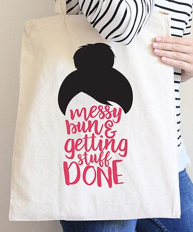 Love this 'Messy Bun & Getting Stuff Done' Tote on #zulily! #zulilyfinds: