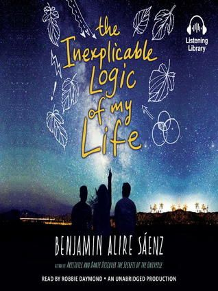 The Inexplicable Logic Of My Life By Benjamin Alire Saenz Goodreads With Images