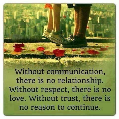 VERY TRUE!! Communication is very, very important to me, as well as respect and trust.