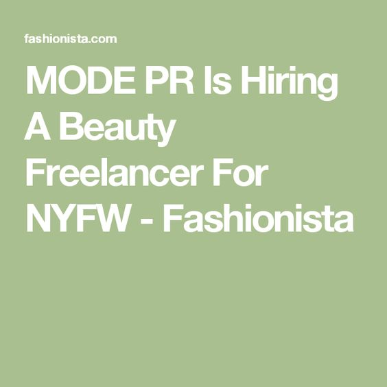 MODE PR Is Hiring A Beauty Freelancer For NYFW - Fashionista