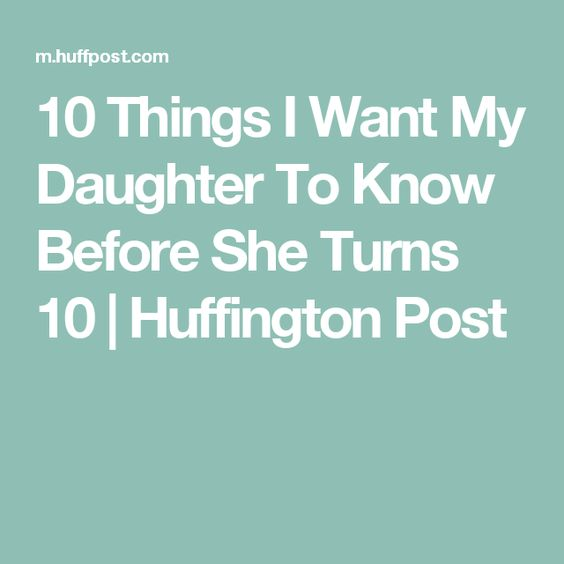 10 Things I Want My Daughter To Know Before She Turns 10 | Huffington Post
