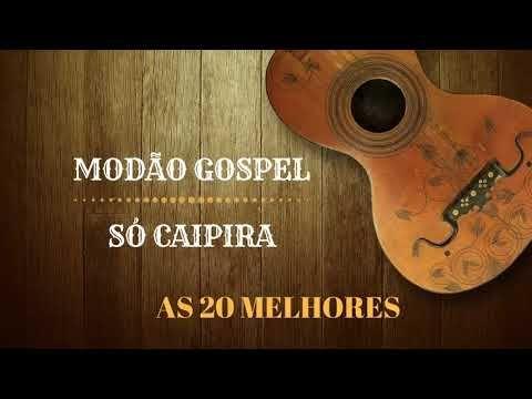 Selecao Modao Caipira Gospel 2019 As 20 Melhores E Mais Tocadas
