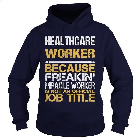 HEALTHCARE WORKER - FREAKIN - #shirt design #awesome t shirts. SIMILAR ITEMS => https://www.sunfrog.com/LifeStyle/HEALTHCARE-WORKER--FREAKIN-Navy-Blue-Hoodie.html?60505