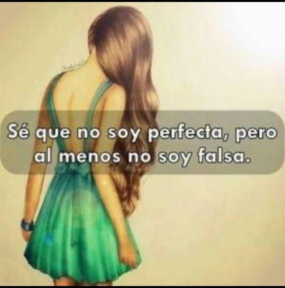 No soy perfecta, pero al menos no soy falsa