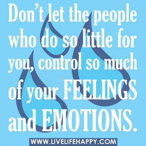 Don't let the people who do so little for you control so much of your feelings and emotions.: People Control, Quotes Wise Sayings, Quotes Sayings N Things, Inspirational Words Quotes, So True, Inspirational Quotes, Inspiration Quotes Sayings, Good Advice, Inspirational Sayings