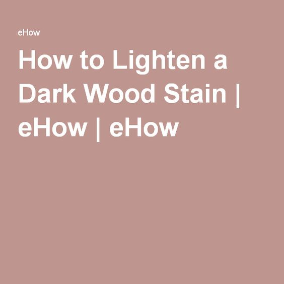 How To Lighten A Dark Wood Stain Wood Stain Stains And Dark