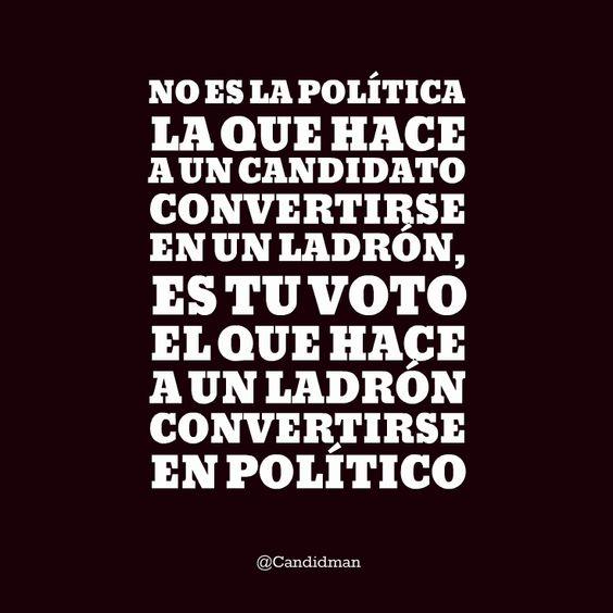 """""""No es la #Política la que hace a un #Candidato convertirse en un #Ladrón, es tu #Voto el que hace a un ladrón convertirse en #Político"""". @candidman #Frases #Reflexion"""