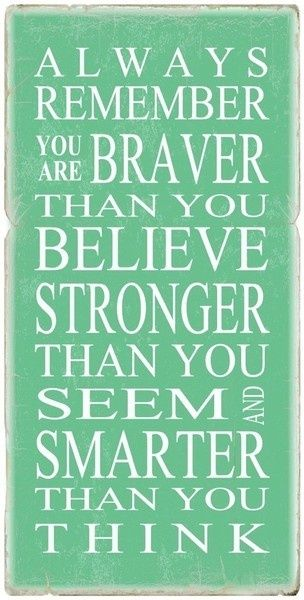 Always Remember You Are Braver Than You Believe, Stronger Than You See, and Smarter Than You Think