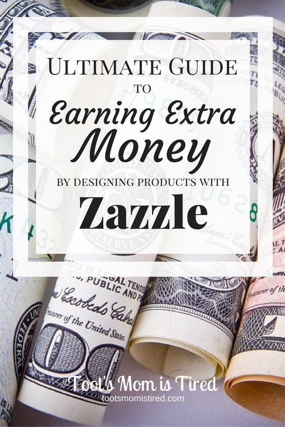 Ultimate Guide to Earning Extra Money by Designing Products with Zazzle | Toot's Mom is Tired  How to make money online by designing or linking to Zazzle Products. This is the ultimate guide to getting started and tips to be successful.