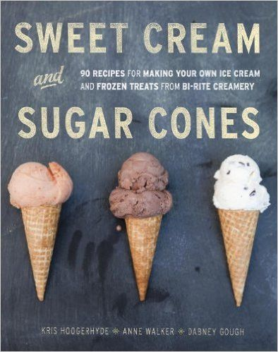 Sweet Cream and Sugar Cones: 90 Recipes for Making Your Own Ice Cream & Frozen Treats