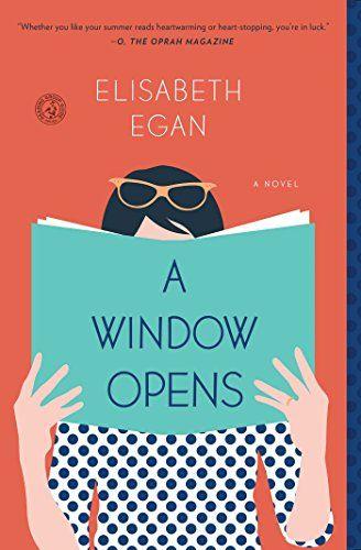 A Window Opens: A Novel by Elisabeth Egan