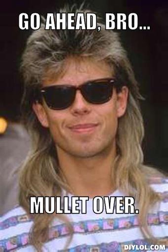 mullet meme | Go ahead, bro..., Mullet over.